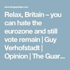 I was there during David Cameron's renegotiation, and it's clear to me that Britain has secured binding guarantees on bailing out the eurozone Bail Out, David Cameron, My Opinions, The Guardian, Be Still, Britain, Hate, Relax, Canning
