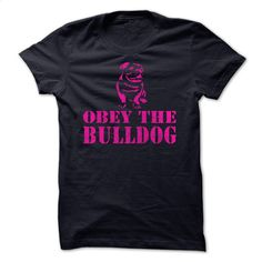 OBEY THE BULLDOG T-shirt T Shirt, Hoodie, Sweatshirts - custom sweatshirts #hoodie #clothing