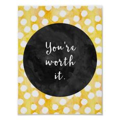 Shop You're Worth it Yellow Watercolor Poster created by resilientstore. Watercolor Circles, Polka Dot Background, Modern Design, Decorative Plates, Polka Dots, Inspirational Quotes, Yellow, Poster, Quotes Inspirational