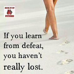 If you learn from defeat you never lose. It's when you quit and give up is when you lose.  #suckitupfitness #tbt #quote