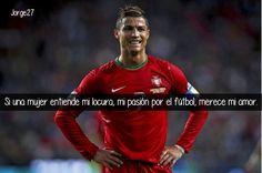 Si entiendes mi locura y mi pasión por el fútbol entonces mereces mi amor.