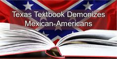 """Textbook published by conservative Christian demonizes Mexican-Americans. >>> Teachers in Texas are denouncing a proposed new Mexican-American Studies textbook that is racially offensive and full of factual errors.CNN calls the textbook """"A Racist Travesty.""""  A contributor to the text is a former TX Board of Education member who now works for Liberty University."""