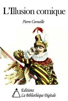 L'Illusion comique (Annoté) (French Edition) by Pierre Corneille. $2.60. Publisher: Editions la Bibliothèque Digitale (January 4, 2013). 115 pages