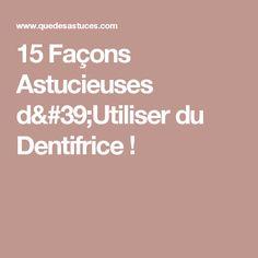 15 Façons Astucieuses d'Utiliser du Dentifrice !