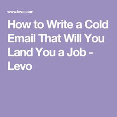 How to Write a Cold Email That Will You Land You a Job - Levo