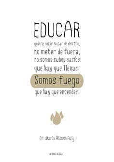 Educar quiere decir sacar de dentro, no meter de fuera #MarioAlonsoPuig #Educar #Educación #frases #Ollodepez