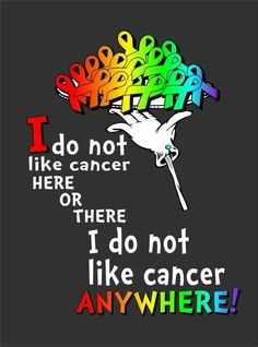I've always been a Dr Seuss fan. Luv this!!!! Cancer is so yucky but Give it a different look...   Always, always focus on the good things thru it!!!