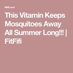 This Vitamin Keeps Mosquitoes Away All Summer Long!!! | FitFifi