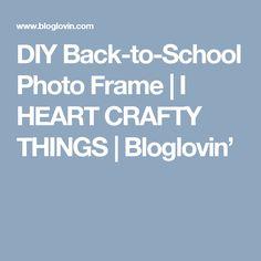 DIY Back-to-School Photo Frame | I HEART CRAFTY THINGS | Bloglovin'