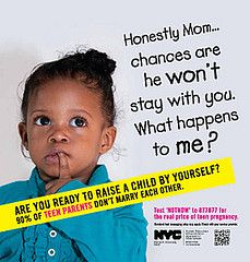"""This blog post looks at a recent campaign in NYC called """"The true cost of teen pregnancy"""". The campaign uses black children with different quotations stereotyping young Black women and automatically assuming they will be living off of the government and the father will not be around.  DasGupta, S. (2013, April 3). Controlling portions, controlling pregnancies: Race and class panic in new york city public health campaigns. [Racialicious the intersection of race and pop culture]. Retrieved by…"""