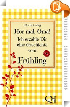 """Hör mal, Oma! Ich erzähle Dir eine Geschichte vom Frühling    :  35 Geschichten und Märchen zur Frühlingszeit für Enkel, Eltern und Großeltern. """"Geburtstag hat vor allem einer"""", erzählt Opa. """"Der Frühling nämlich. Und der hat nicht nur an einem Tag Geburtstag. Schaut euch um! An jedem Tag entdeckt ihr ein neues Stückchen Frühling: hier ein Schneeglöckchen, dort die erste Biene, ein Marienkäfer, der unter dem Laub hervor krabbelt, die Amsel, die endlich wieder singt, der Mandelbaum, der..."""