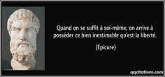 Quand on se suffit à soi-même, on arrive à posséder ce bien inestimable qu'est la liberté. (Épicure) #citations #Épicure