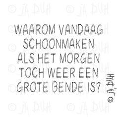 Schoonmaken. Ja Duh! #humor #spreuk #Nederlands #lachen #lol #quote #tekst #herkenbaar