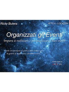 [¯|¯] eBook in Internet : Organizzati gli Eventi - ATTO 4 - LOCATION di Rick...