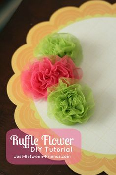 Just Between Friends: Ruffle Flower Tutorial