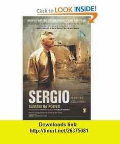 Sergio One Mans Fight to Save the World Samantha Power , ISBN-10: 0143117777  ,  , ASIN: B003VWC4MG , tutorials , pdf , ebook , torrent , downloads , rapidshare , filesonic , hotfile , megaupload , fileserve