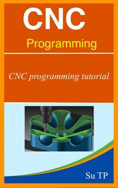 """Read """"CNC programming Guide To CNC Programming"""" by Su TP available from Rakuten Kobo. CNC programming tutorial This app help you to step by step learn CNC programming. * Contents: What Is CNC ? Basic Programming, Programming Tutorial, Programming Languages, Cnc Codes, Computer Aided Manufacturing, Solidworks Tutorial, Genetic Algorithm, Numerical Control, Computer Basics"""