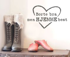 Hjemmebest  veggorg -   Flott som den er, men du kan også velge å fjern hjertet slik at det kun er teksten som står igjen. Combat Boots, Funny Quotes, Men, Shoes, Free Time, Inspiration, Ideas, Fashion, Funny Phrases
