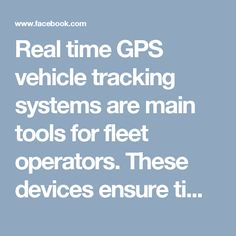 Real time GPS vehicle tracking systems are main tools for fleet operators. These devices ensure timely delivery and helps in effortless customer service.