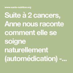Suite à 2 cancers, Anne nous raconte comment elle se soigne naturellement (automédication) - Santé Nutrition