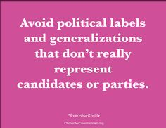 Avoid political labels and generalizations that don't really represent candidates or parties. #character #civility