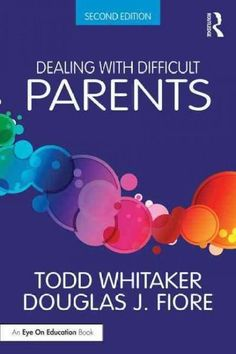 Todd Whitaker books are worth every cent! (Dealing With Difficult Parents)