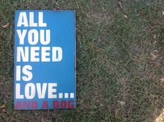 All you need is love and a dog sign made from by KingstonCreations, $37.00