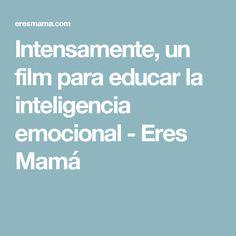 Intensamente, un film para educar la inteligencia emocional - Eres Mamá