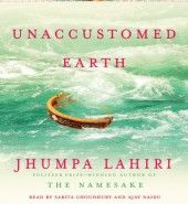 Unaccustomed Earth by Jumpa Lahiri.  I don't often read collections of short stories, but these were a delight!