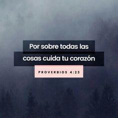 Sobre toda cosa guardada, guarda tu corazón; Porque de él mana la vida. Proverbios 4:23 RVR1960