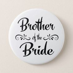 Brother of the Bride Wedding Rehearsal Dinner Button - wedding cyo special idea weddings