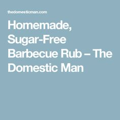 Homemade, Sugar-Free Barbecue Rub – The Domestic Man Pork Recipes, Paleo Recipes, Low Carb Recipes, My Cookbook, Allergies, Barbecue, Sugar Free, Keto, Homemade