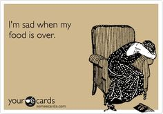 I'm sad when my food is over ecard