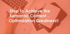 Step To Achieve the ‪#‎Semantic‬ Content Optimization Greatness for Read More click on image #contentoptimization‬ ‪ #contentoptimizationgreatness‬  #contentmarketing‬