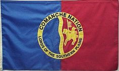 "Flag of Comanche Tribe. The flag of the Comanche Nation celebrates their past status as the dominant tribe of the south central United States. The ""official"" flag of the Comanche Nation, the equivalent of a government flag for a country, always bears the blue to the viewer's left. The blue is to the hoist, while on the reverse, the blue is in the fly. The shield that serves as the seal of the Comanche nation also appears with the blue portion always to the viewer's left."