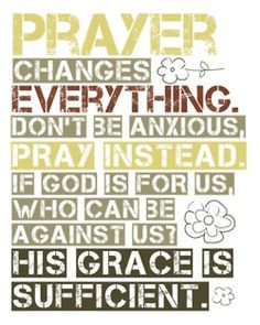 Prayer changes everything. His Grace is Sufficient