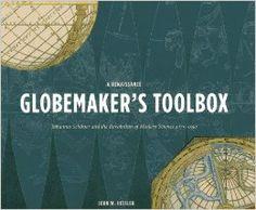A Renaissance Globemaker's Toolbox: Johannes Schoner and the Revolution of Modern Science 1475-1550: John W. Hessler: 9781907804168: Amazon....