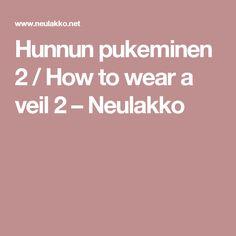 Hunnun pukeminen 2 / How to wear a veil 2 – Neulakko
