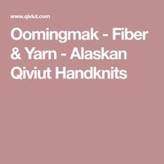 Oomingmak - Fiber & Yarn - Alaskan Qiviut Handknits