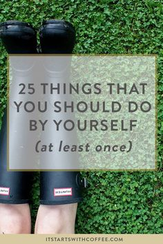 25 Things That You Should Do By Yourself (At Least…
