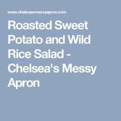 Roasted Sweet Potato and Wild Rice Salad - Chelsea's Messy Apron