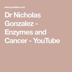 Dr Nicholas Gonzalez - Enzymes and Cancer - YouTube