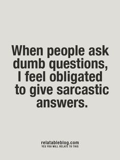 yup ... but I usually don't because I value politeness ... depends on how much I like and respect you.