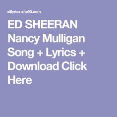 ED SHEERAN Nancy Mulligan Song + Lyrics + Download  Click Here Bird Song Lyrics, Dream Song Lyrics, Love Songs Lyrics, Now Song, Song One, Me Me Me Song, Amazing Grace Song, Green Day Revolution Radio, Clouds