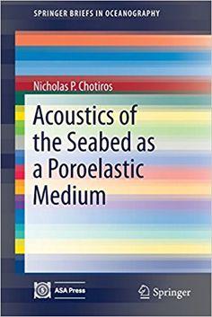 Acoustics of the seabed as a poroelastic medium / Nicholas P. Chotiros