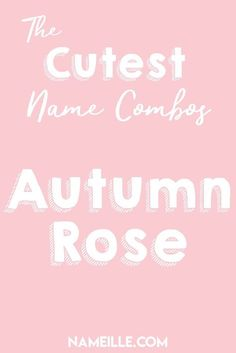 Autumn Rose I First & Middle Baby Name Combinations for Girls I Nameille.com
