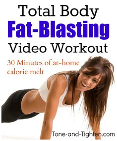 Total Body Fat-Blasting Video Workout on Tone-and-Tighten.com - 30 minutes long and no equipment needed!