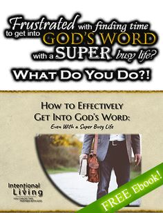 Frustrated With Finding Time To Get Into God's Word With A Super Busy Life?  #IntentionalLiving #YouCanDoThis #PartnerWithGod