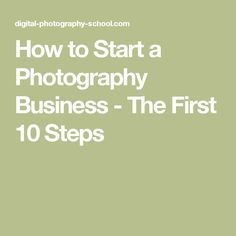 How to Start a Photography Business - The First 10 Steps