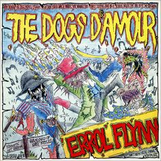 "Dogs D'Amour, Errol Flynn****: This one gets 4 stars on the strength of Tyla's vocals alone. He's the one hard rock/hair metal singer of the era who sounds like he's actually lived the stories that he talks about in the music. When he sings the lyric ""How could anyone fall for a drunk like me?"" I get the feeling that he's really a drunk who is down on his luck and broken up by his lack of social graces. He sounds like a drunk, and it's that realistic gutter voice that makes this music…"